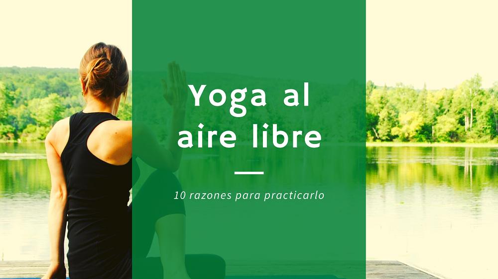 Yoga al aire libre: 10 razones para practicarlo